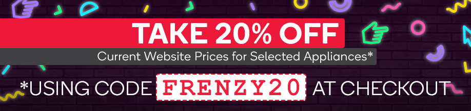 Take 20% OFF Selected Appliances using code 'FRENZY20' at Checkout*