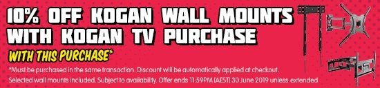 10% OFF Kogan Wall Mounts with Kogan TV Purchase. Must be purchased in the same transaction. Discount will be automatically applied at checkout. Selected wall mounts included. Subject to availability. Offer ends 11:59PM (AEST) 30 June 2019 unless extended or sold out prior.