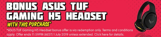 *ASUS TUF Gaming H5 Headset bonus offer is via redemption only. Terms and conditions apply. Offer ends 11:59PM (AEST) 1 July 2019 unless extended. Click here for details.