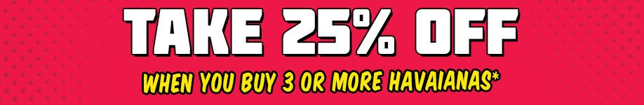 Buy 3 or More Havaianas and Get 25% Off