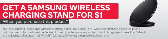 *Get the Samsung Fast Charge Wireless Charging Stand 2018 (Black) for $1 when you purchase a selected phone. Both items must be purchased and added to the cart in the same transaction. Limit 1 charger per transaction. Subject to availability.  Offer ends 11:59PM (AEST) 22 June 2019 unless extended or sold out prior.