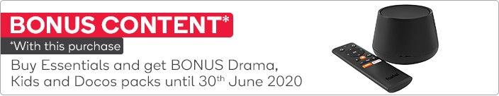 Buy Essentials and get BONUS Drama, Kids and Docos packs until 30 June 2020