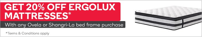Get 20% Off Ergolux Mattress With Selected Ovela or Shangri-La bed frame purchase. Must be purchased in the same transaction. Discount will apply at checkout. Subject to availability. While stocks last.