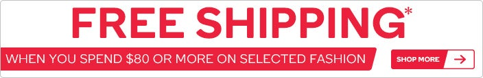 Get Free Shipping When You Spend $80 or More on Selected Fashion*