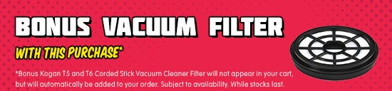 *Bonus Kogan T5/T6 Corded Stick Vacuum Cleaner Filter will be automatically added at checkout. Subject to availability. While stocks last.