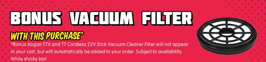 *Bonus Kogan T7X and T7 Cordless 22V Stick Vacuum Cleaner Filter will be automatically added at checkout. Subject to availability. While stocks last.