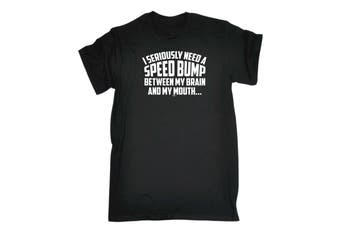 123T Funny Tee - I Seriously Need A Speed Bump Between My Brain And Mouth Mens T-Shirt