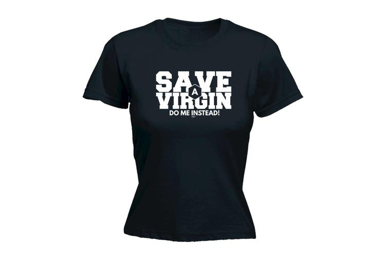 123T Funny Tee - Save A Virgin Do Me Instead - (Small Black Womens T Shirt)