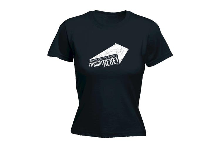123T Funny Tee - Stop Looking For Trouble - (Small Black Womens T Shirt)