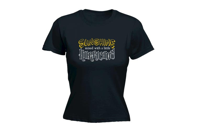123T Funny Tee - Sunshine Mixed With A Little Hurricane - (Small Black Womens T Shirt)