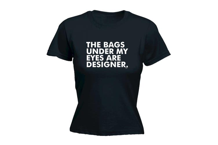 123T Funny Tee - The Bags Under My Eyes Are Designer - (Large Black Womens T Shirt)