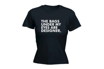 123T Funny Tee - The Bags Under My Eyes Are Designer - (Small Black Womens T Shirt)