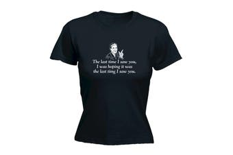 123T Funny Tee - The Last Time I Saw You Was Hoping It - (Small Black Womens T Shirt)