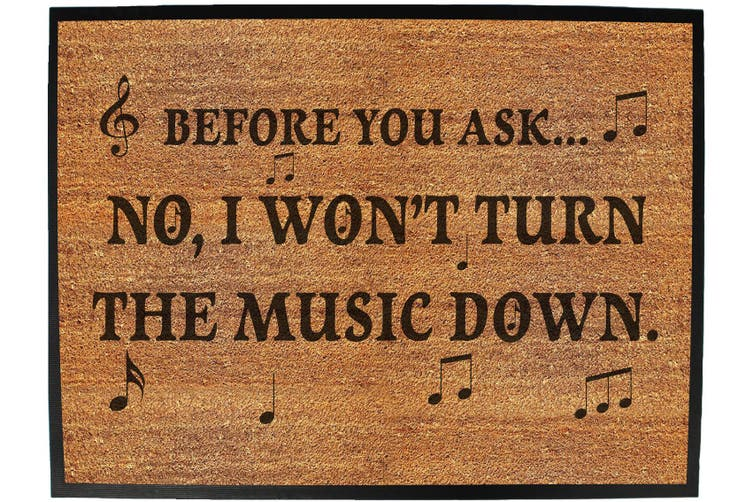 before you ask no i wont music - Funny Novelty Birthday doormat floor mat floormat door personalised gift present new home christmas custom pet dog cat Entrance welcome office non slip