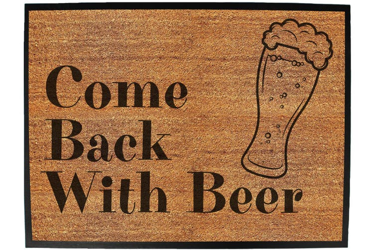 come back with beer - Funny Novelty Birthday doormat floor mat floormat door personalised gift present new home christmas custom pet dog cat Entrance welcome office non slip
