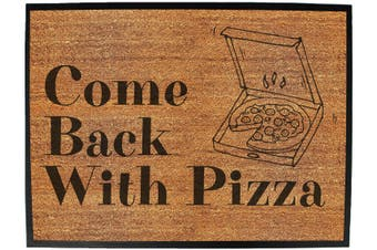 Doormat Medium 40 X 60Cm Come Back With Pizza - Funny Novelty Birthday Doormat Floor Mat Floormat Door Personalised Gift Present New Home Christmas Custom Pet Dog Cat Entrance