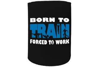 123t Stubby Holder - born to TRAIN - Funny Novelty
