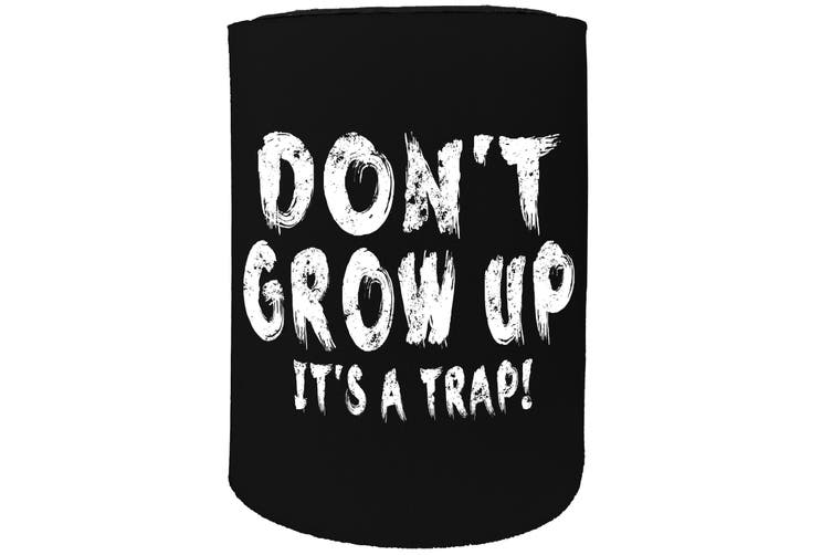 123t Stubby Holder - dont grow up - Funny Novelty