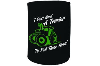 123t Stubby Holder - Dont need a tractor - Funny Novelty