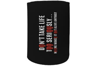 123t Stubby Holder - dont take life too seriously - Funny Novelty