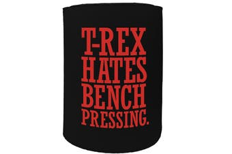 123t Stubby Holder - t rex hates bench pressing a - Funny Novelty
