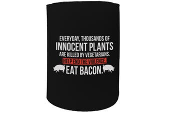 123t Stubby Holder - thousands innocent plants eat bacon - Funny Novelty