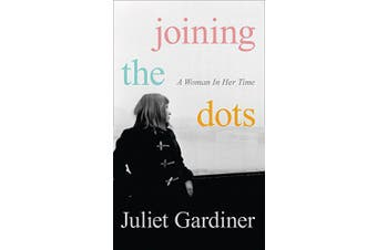 Joining the Dots: A Woman In Her Time -Juliet Gardiner Business Book Aus Stock