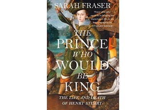 The Prince Who Would Be King: The Life and Death of Henry Stuart - History Book