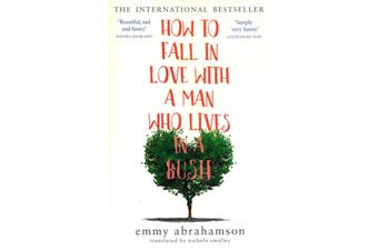How To Fall In Love With A Man Who Lives In A Bush - Fiction Book Aus Stock