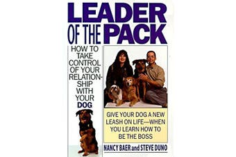Leader of the Pack: How to Take Control of Your Relationship with Your Dog