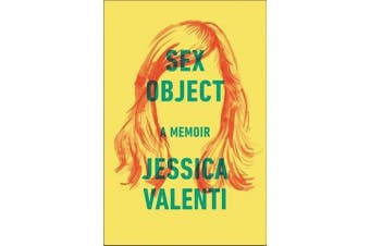 Sex Object: A Memoir -Jessica Valenti Social Sciences Book Aus Stock