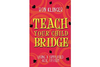 Teach Your Child Bridge: Using A Simplified Acol System - Home & Garden Book
