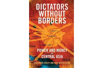 Dictators Without Borders: Power and Money in Central Asia - Politics Book
