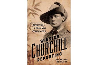 Winston Churchill Reporting: Adventures of a Young War Correspondent - History