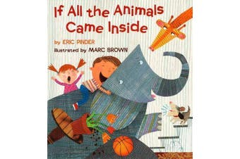 If All the Animals Came Inside -Eric Pinder,Marc Brown Children's Book