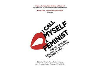 I Call Myself A Feminist: The View from Twenty-Five Women Under Thirty