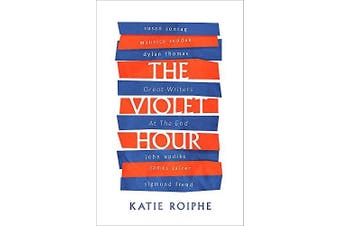 The Violet Hour: Great Writers at the End -Katie Roiphe Biography Book
