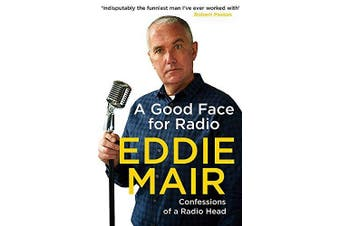 A Good Face for Radio: Confessions of a Radio Head -Mair, Eddie Performing Arts