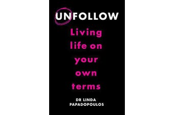 Unfollow: Living Life on Your Own Terms -Papadopoulos, Linda Health & Wellbeing