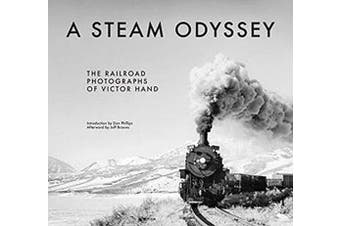 A Steam Odyssey: The Railroad Photographs of Victor Hand Aus Stock