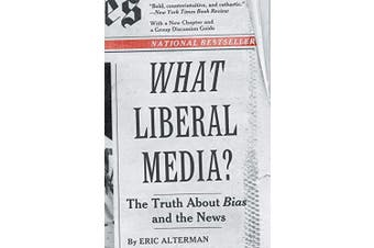 What Liberal Media?: The Truth about Bias and the News - Social Sciences Book