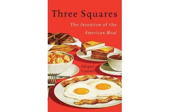 Three Squares: The Invention of the American Meal - Cooking Book Aus Stock