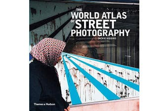 The World Atlas of Street Photography -Higgins, Jackie Photography Book