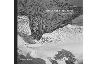 While the Fires Burn: A Glacier Odyssey -Daniel Schwartz Photography Book
