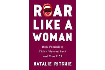 Roar Like a Woman: How Feminists Think Women Suck and Men Rock Aus Stock
