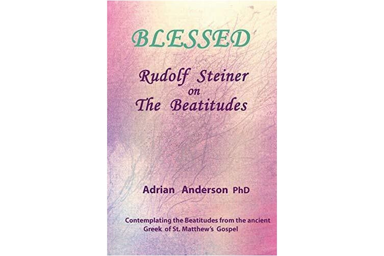 Blessed: Rudolf Steiner on The Beatitudes -Adrian Anderson Religion Book