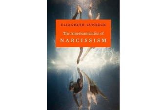 The Americanization of Narcissism -Lunbeck, Elizabeth Psychology Book Aus Stock