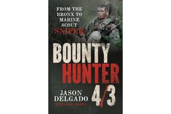 Bounty Hunter 4/3: From the Bronx to Marine Scout Sniper - Biography Book