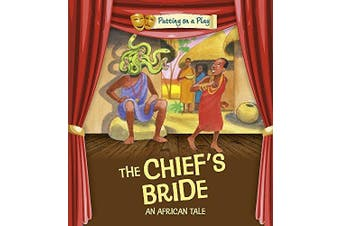 Putting on a Play: The Chief's Bride: An African Folktale (Putting on a Play)