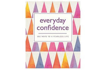Everyday Confidence: 365 ways to a fearless life (365 Ways to Everyday...)